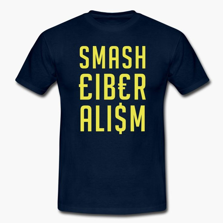 "Smash Liberalism! antiliberal t-shirt.  https://shop.spreadshirt.fi/revolt-noir/""smash liberalism""-A106415923?appearance=4"