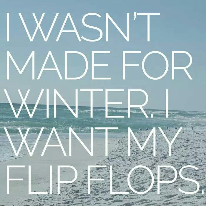 Flip flops are coming sooooon! Bye bye cold. Hello warmth and sunshine!