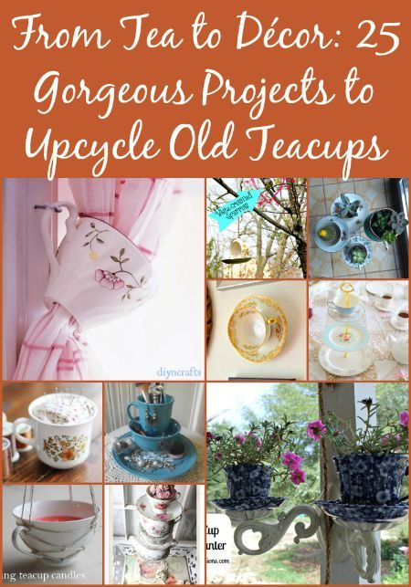 From Tea to Décor: 25 Gorgeous Projects to Upcycle Old Teacups - 25 Creative And Beautiful Ways To Decorate Your Home With Upcycled Teacups