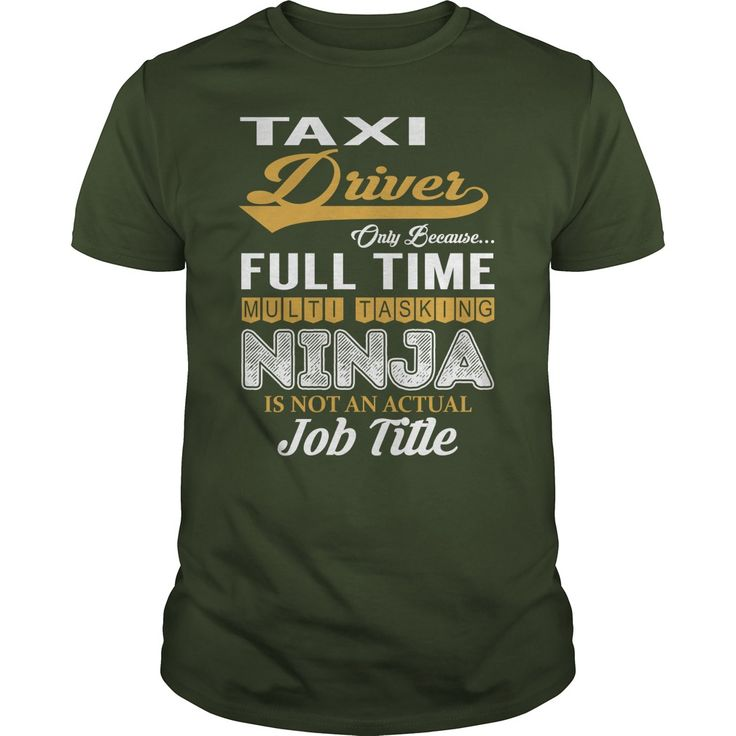 Taxi Driver Only Because Full Time Multi Tasking NINJA is not an actual Job Title Shirts #gift #ideas #Popular #Everything #Videos #Shop #Animals #pets #Architecture #Art #Cars #motorcycles #Celebrities #DIY #crafts #Design #Education #Entertainment #Food #drink #Gardening #Geek #Hair #beauty #Health #fitness #History #Holidays #events #Home decor #Humor #Illustrations #posters #Kids #parenting #Men #Outdoors #Photography #Products #Quotes #Science #nature #Sports #Tattoos #Technology…