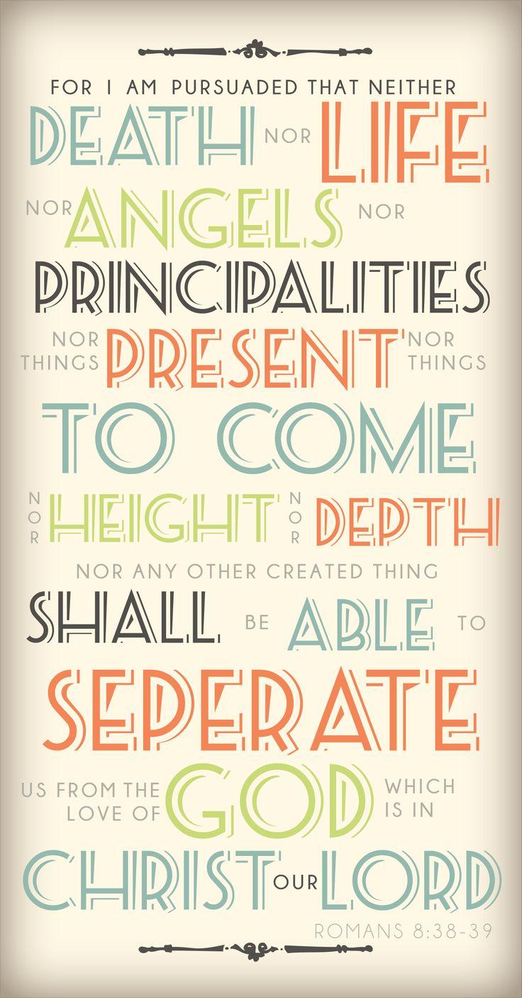 Romans 8:38-39 One of my favorite verses. Too bad they misspelled separate.