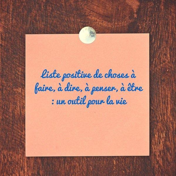 Liste positive de choses à faire, à dire, à penser, à être _ un outil pour la vie