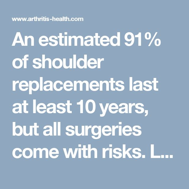 An estimated 91% of shoulder replacements last at least 10 years, but all surgeries come with risks. Learn the risks and possible complications of reverse shoulder replacements.