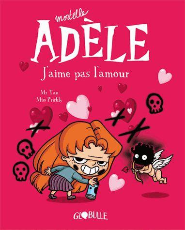 Sous le feuillage: Mortelle Adèle - Tome 4 - J'aime pas l'amour !