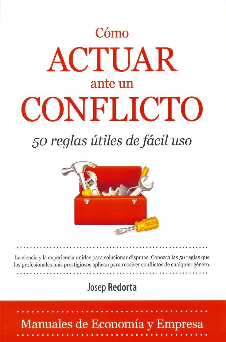 Cómo actuar ante un conflicto : 50 reglas útiles de fácil uso / Josep Redorta. [Jaén] : Almuzara, 2014. Sig. 159.942 Red