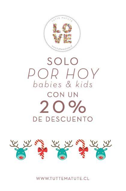 SOLO POR HOY 20% DE DESCUENTOS EN TODO BABIES & KIDS www.tuttematute.cl