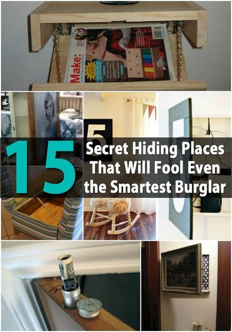 15 Secret Hiding Places That Will Fool Even the Smartest Burglar. Some of these are great ideas.
