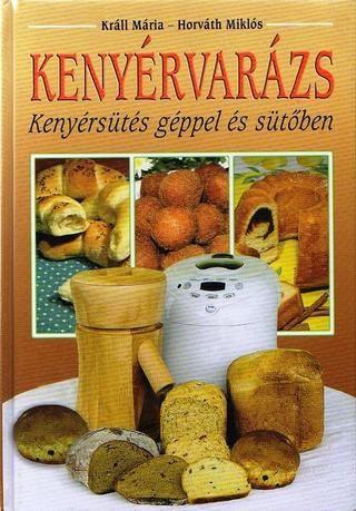 Kenyervarazs kenyersutes geppel es sutoben (krall maria horvath miklos)