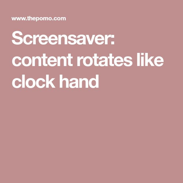 Screensaver: content rotates like clock hand