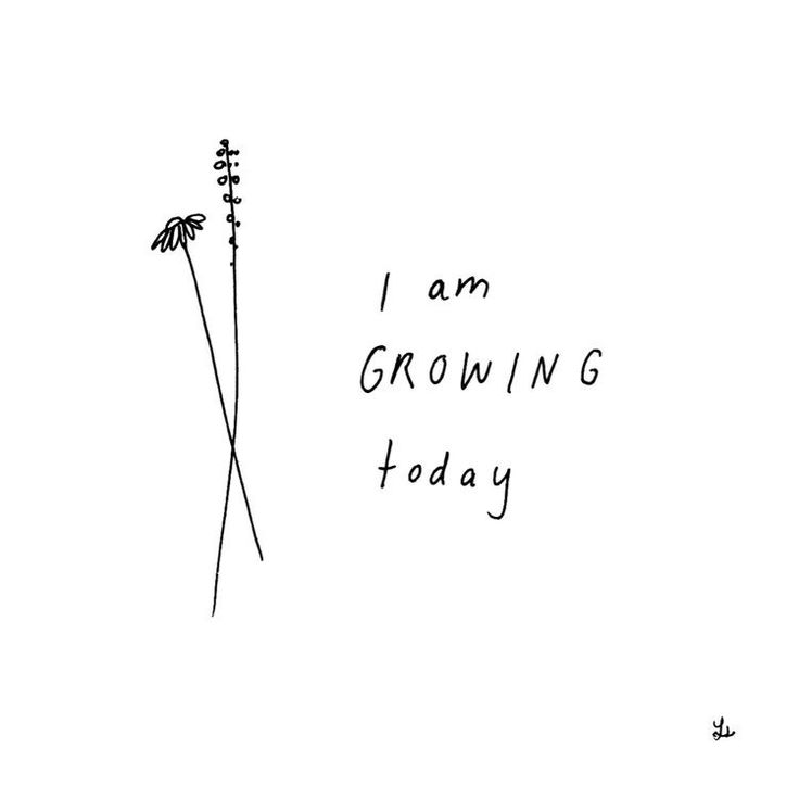 I am growing today //