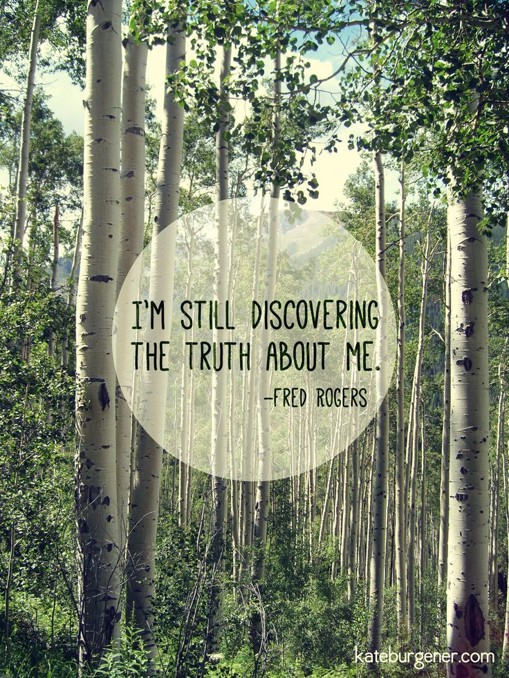 "Fred Rogers quote ""I'm still discovering the truth about me."" I made this after hearing him say it in a recent PBS remix of clips of Mr Rogers Neighborhood. For more of my work, please visit kateburgener.com and https://www.facebook.com/KateBurgenerCreative"