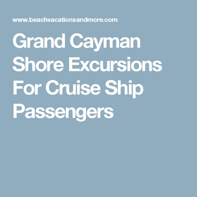 Grand Cayman Shore Excursions For Cruise Ship Passengers