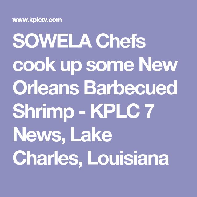 SOWELA Chefs cook up some New Orleans Barbecued Shrimp - KPLC 7 News, Lake Charles, Louisiana