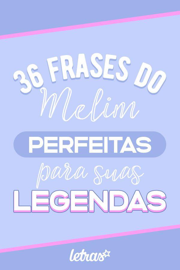 36 Frases Da Banda Melim Para Usar De Legenda Legendas De