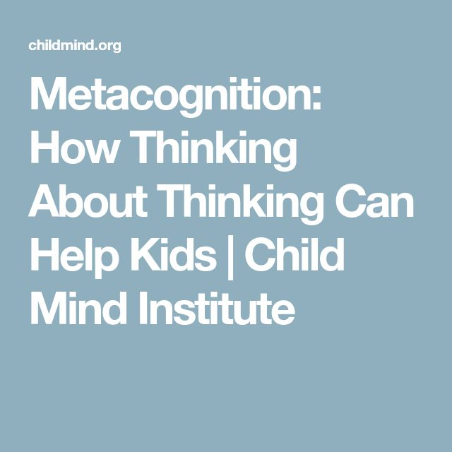 Metacognition: How Thinking About Thinking Can Help Kids | Child Mind Institute