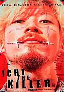 Ichi the Killer (2001, Japan)  As sadomasochistic yakuza enforcer Kakihara searches for his missing boss he comes across Ichi, a repressed and psychotic killer who may be able to inflict levels of pain that Kakihara has only dreamed of.
