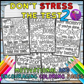 Don't Stress The Test: Motivational and Relaxing Coloring Pages - Part 2!If your students enjoyed my Dont Stress The Test doodle coloring pages, they will immediately love this new set even more!Most teachers are very concerned about their students during the testing period, and have found immediate positive results on student well-being with my motivational coloring pages.Most teachers have discovered that by giving students some time before a test to mentally relax with my coloring pages…