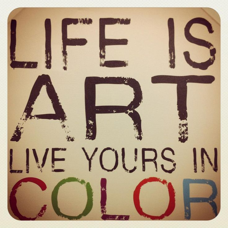 Life is Art, Live yours in Color Quote Wordstoliveby