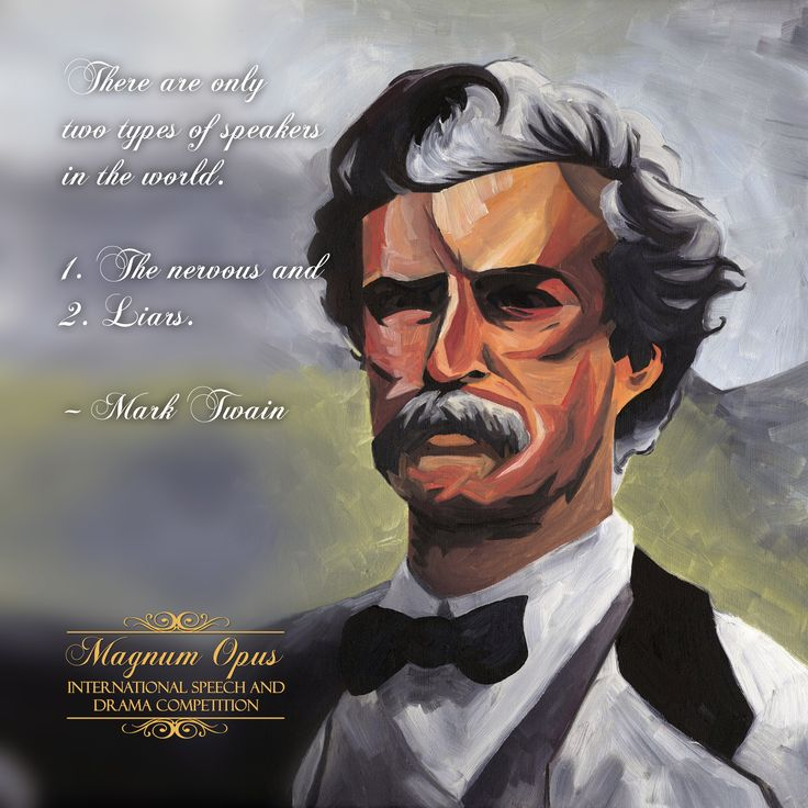 There are only two types of speakers in the world. 1. The nervous and 2. Liars. – Mark Twain