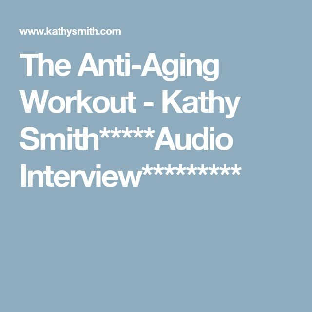 The Anti-Aging Workout - Kathy Smith*****Audio Interview*********