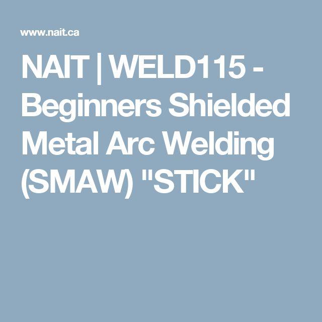 """NAIT   WELD115 - Beginners Shielded Metal Arc Welding (SMAW) """"STICK"""""""