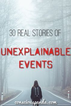 30 Real Stories of Unexplainable Events - Have you ever had anything happen to you that you just can't explain? Seen something that didn't belong or had a visit from something that wasn't human? These 30 stories, are from people who have had creepy and unexplainable things happen to them.