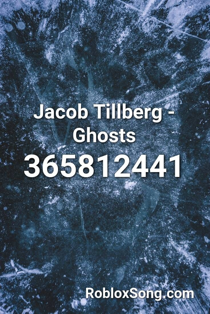 Jacob Tillberg Ghosts Roblox Id Roblox Music Codes In 2020