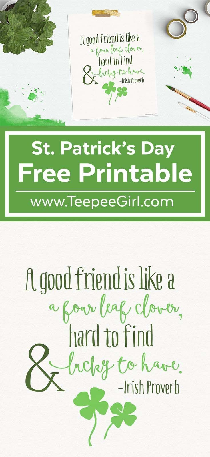 "Looking for a cute way to decorate for St. Patrick's Day? Or an inexpensive but darling gift to give a friend? Download this free St. Patrick's Day printable that says ""A good friend is like a four leaf clover, hard to find, lucky to have."" www.TeepeeGirl.com"