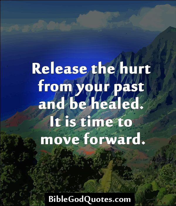Leave The Past And Move Forward Quotes: BibleGodQuotes.com Release The Hurt From Your Past And Be