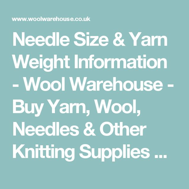 Needle Size & Yarn Weight Information - Wool Warehouse - Buy Yarn, Wool, Needles & Other Knitting Supplies Online!