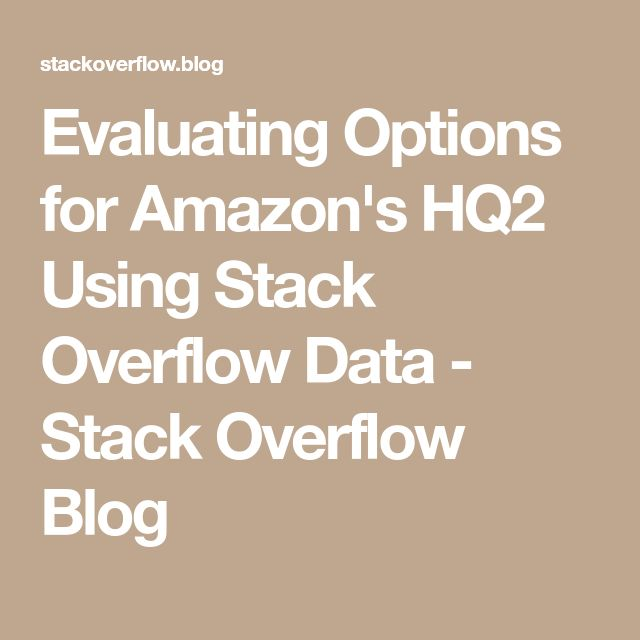 Evaluating Options for Amazon's HQ2 Using Stack Overflow Data - Stack Overflow Blog