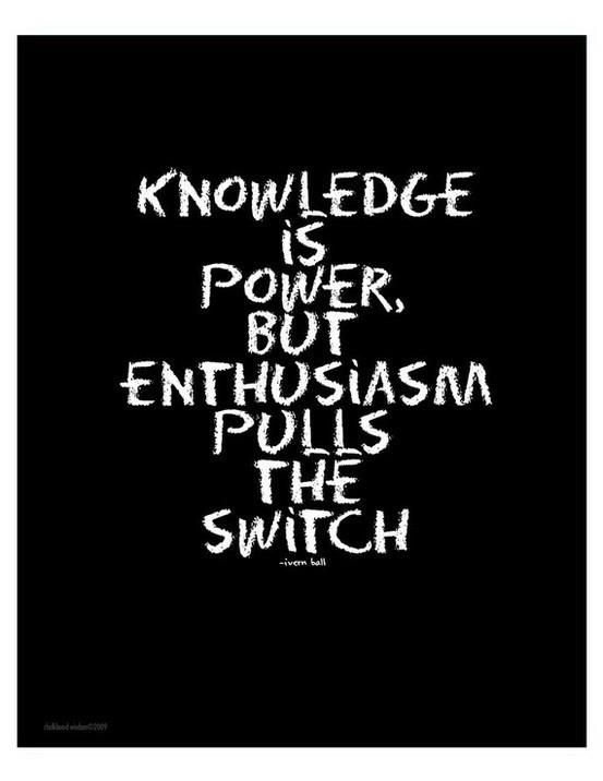 knowledge is power but enthusiasm pulls the switch #quotes