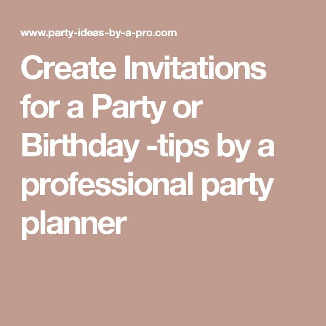 Create Invitations for a Party or Birthday -tips by a professional party planner