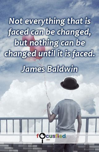 """""""Not everything that is faced can be changed but nothing can be changed until it is faced."""" #Quotes #Inspirational #Motivational"""