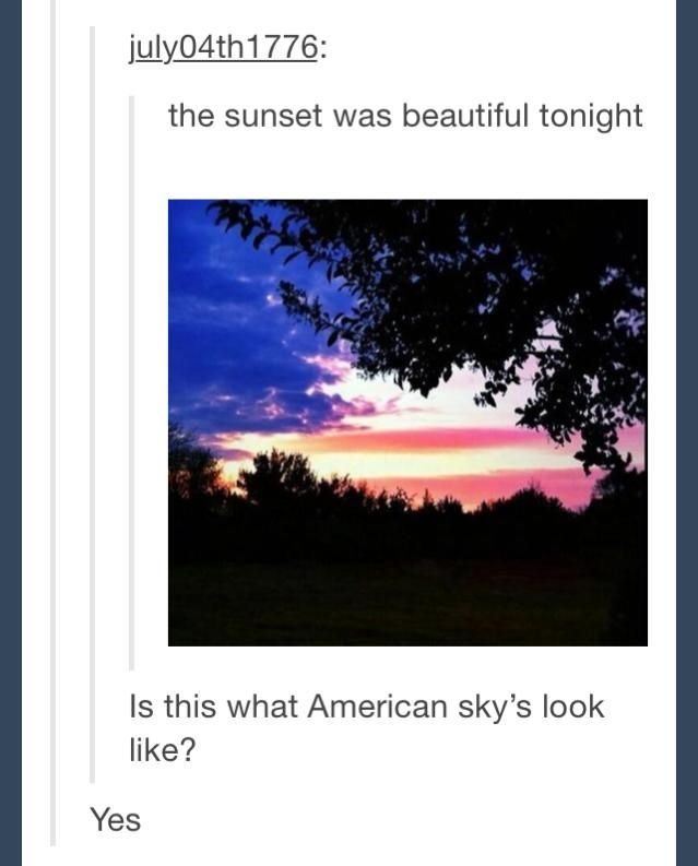 Laughs - The sunset beautiful tonight...Is this what the American sky's look like? Yes