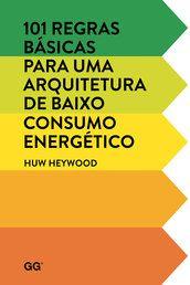 101 regras básicas para uma arquitetura de baixo consumo energético - Huw Heywood - Editora Gustavo Gili (BR) R$69,00