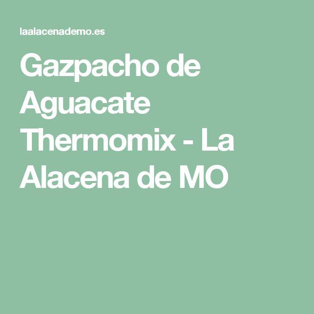 Gazpacho de Aguacate Thermomix - La Alacena de MO