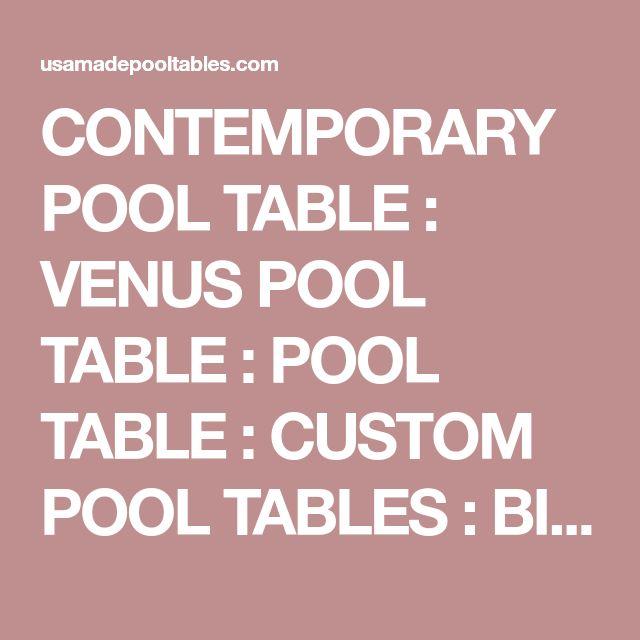 CONTEMPORARY POOL TABLE : VENUS POOL TABLE : POOL TABLE : CUSTOM POOL TABLES : BILLIARDS : USAMADEPOOLTABLES.COM