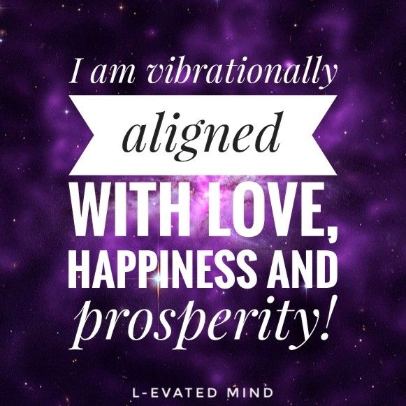 Daily Affirmation: I am vibrationally aligned with love, happiness and prosperity!