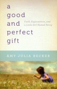 """A Good and Perfect Gift: Faith, Expectations, and a Little Girl Named Penny Amy Julia Becker's memoir about the first three years of her journey as the parent of a child with special needs.""  http://www.differentdream.com/2012/03/a-good-and-perfect-gift-by-amy-julia-becker/?utm_source=feedburner_medium=feed_campaign=Feed%3A+DifferentDream+%28Different+Dream%29_content=Google+Reader"