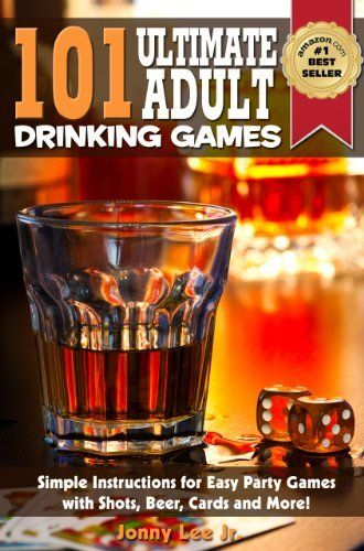 101 Ultimate Adult Drinking Games : Simple Instructions for Easy Party Games with Shots, Beer, Cards and More - Just Add Alcohol! by Jonny Lee Jr.. $3.28. Publisher: 3D4T; 1.0 edition (February 20, 2012). 120 pages. Author: Jonny Lee Jr.