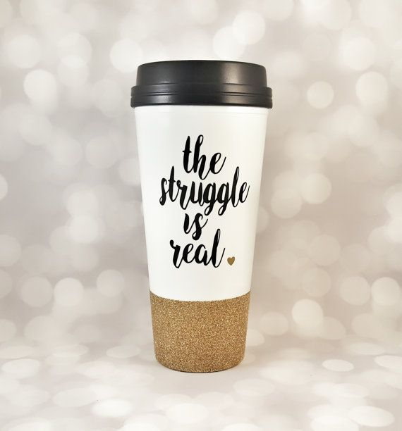 The Struggle is real Travel Mug - Glitter Tumbler Cup ...