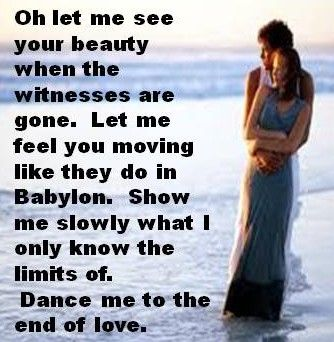 Leonard Cohen - Dance Me To The End Of Love This is one of my favorite songs.  Just beautiful.