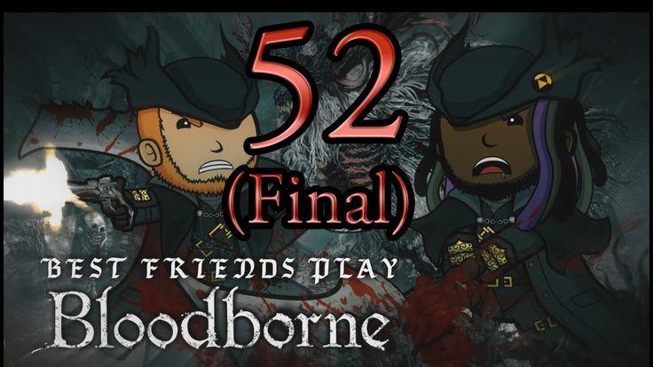 Best Friends Play Bloodborne (Part 52 FINAL)