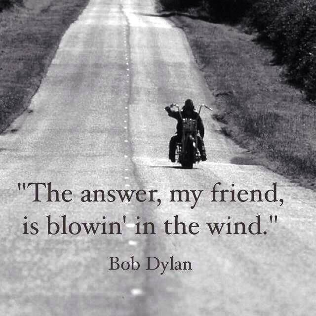 The answer my friend, is blowin' in the wind - Bob Dylan #wisdom #quote #befree