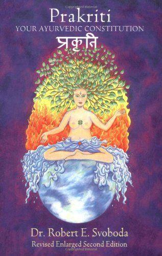 Prakriti: Your Ayurvedic Constitution (Your Ayurvedic Constitution Revised Enlarged Second Edition)