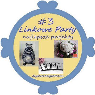 D.I.Y ( do it yourself )... czyli Zrób TO Sam...: #4 - LINKOWE PARTY - Wasze Projekty D.I.Y.