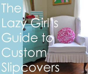 The Lazy Girl's Guide to Custom Slipcovers ~ The eBook