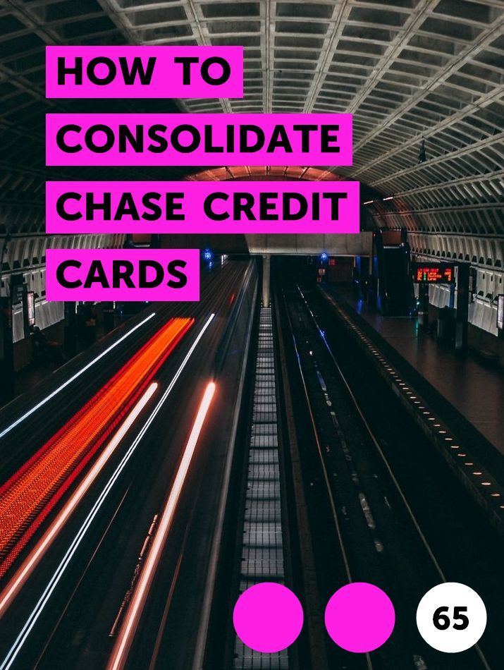 How To Consolidate Chase Credit Cards In 2020 Department Of Social Services Credit Score My Credit Score