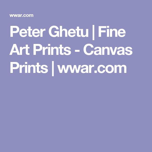 Peter Ghetu   Fine Art Prints - Canvas Prints   wwar.com